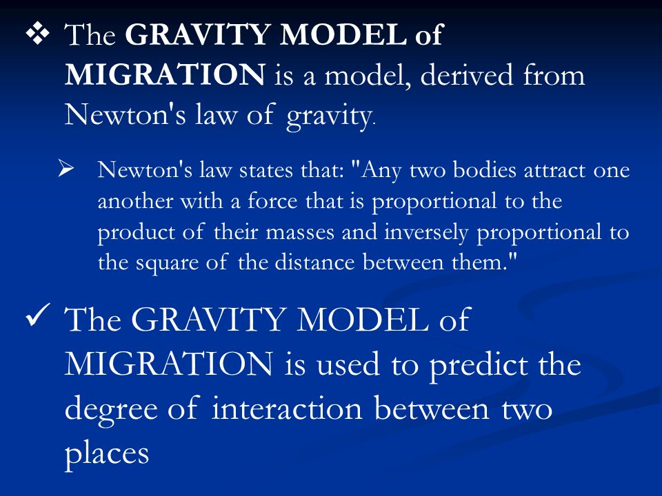 The GRAVITY MODEL of MIGRATION is a model, derived from Newton s law of gravity.