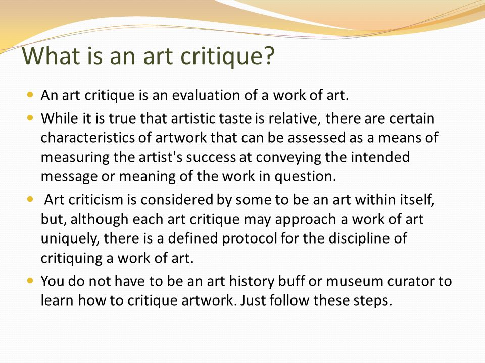 art history steps for critiquing and History of art criticism: famous critics you don't have to know anything about art critics or their history in order to know how to appreciate art so we won't bore.