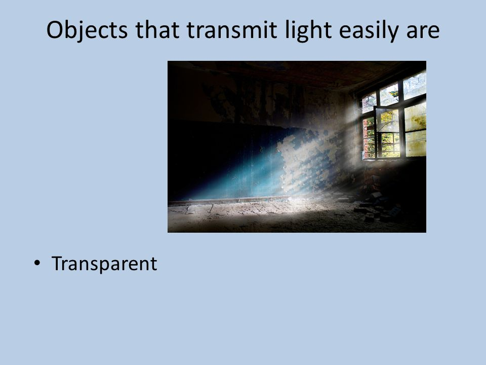 Objects that transmit light easily are