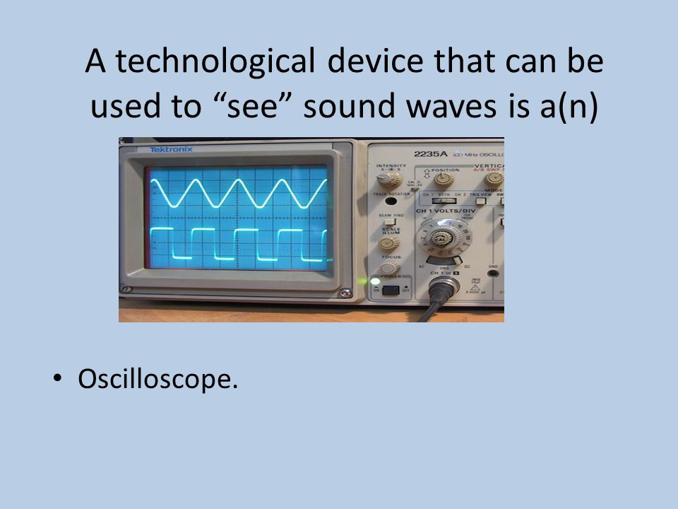 A technological device that can be used to see sound waves is a(n)