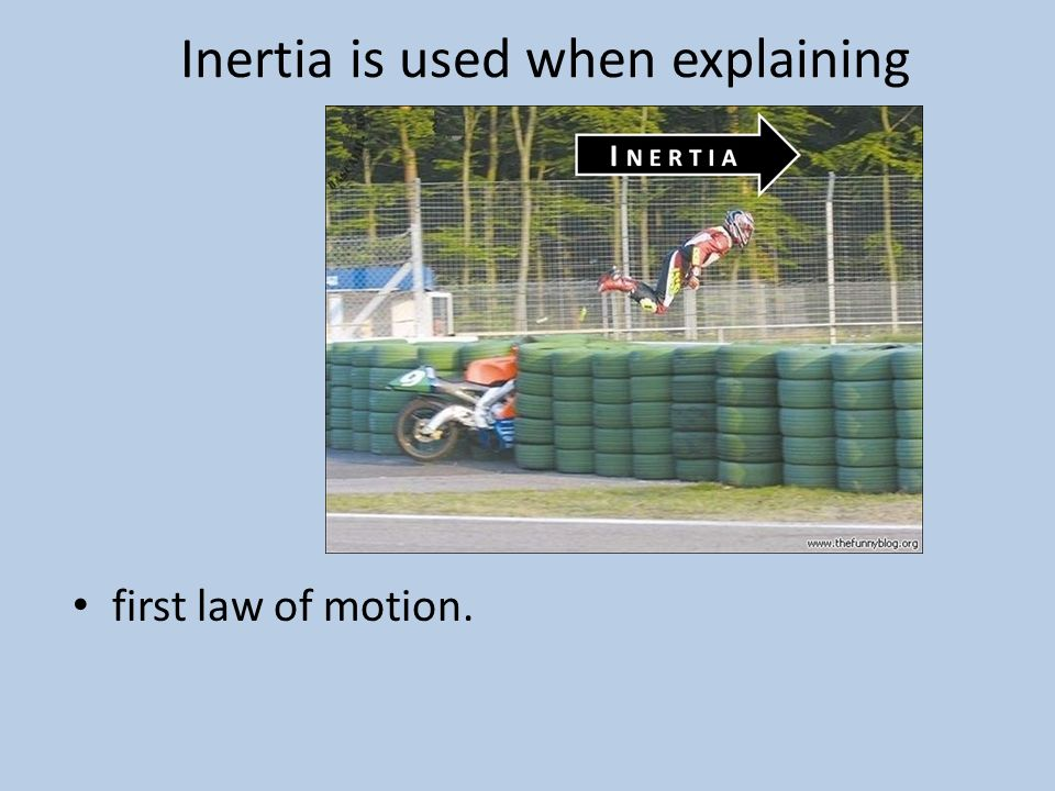 Inertia is used when explaining Newton s