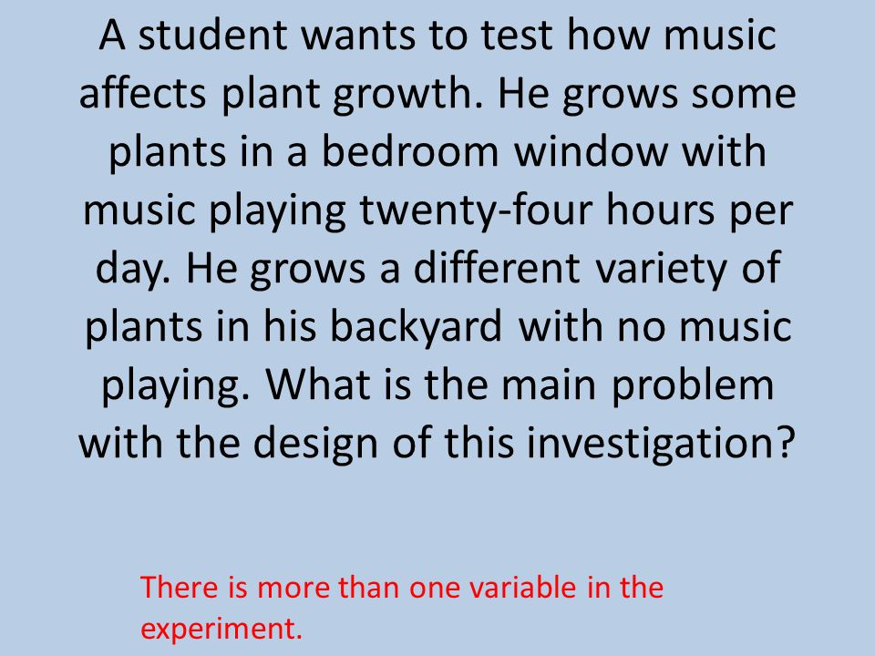 A student wants to test how music affects plant growth
