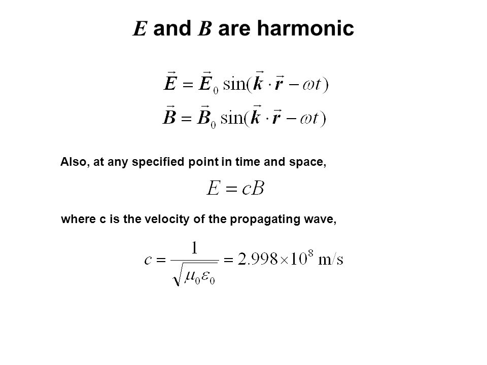 E and B are harmonic Also, at any specified point in time and space,