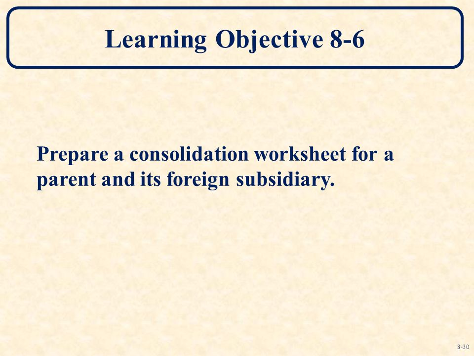 Translation Of Foreign Currency Financial Statements Ppt Download. Learning Objective 86 Prepare A Consolidation Worksheet For Parent And Its Foreign Subsidiary. Worksheet. Consolidation Worksheet Definition At Mspartners.co