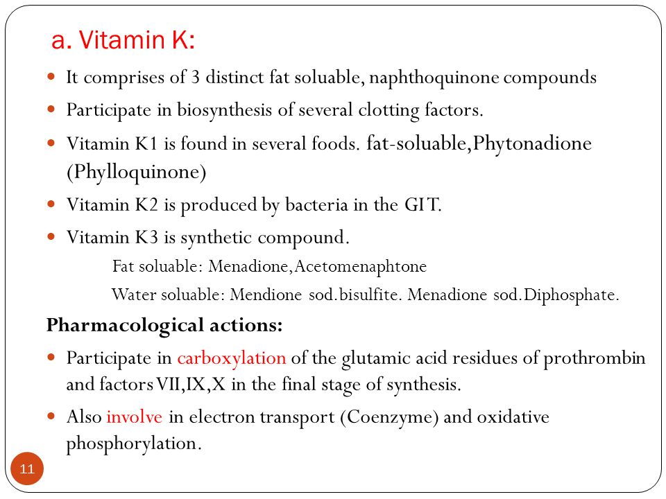 a. Vitamin K: It comprises of 3 distinct fat soluable, naphthoquinone compounds. Participate in biosynthesis of several clotting factors.
