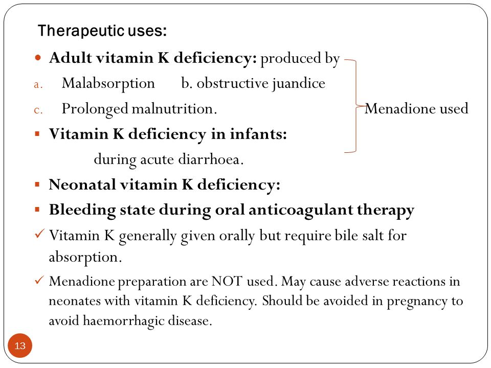 Adult vitamin K deficiency: produced by