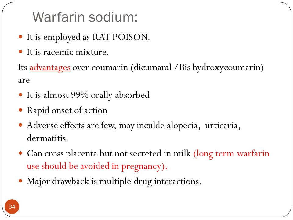 Warfarin sodium: It is employed as RAT POISON. It is racemic mixture.