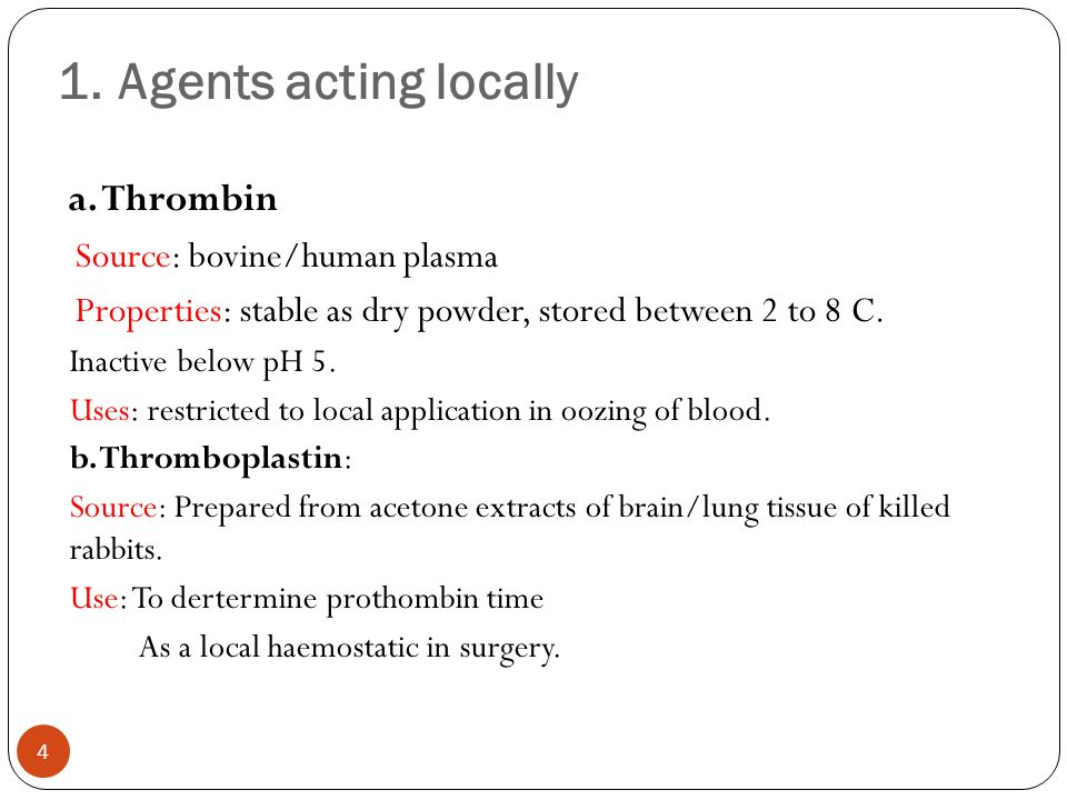 1. Agents acting locally a. Thrombin Source: bovine/human plasma