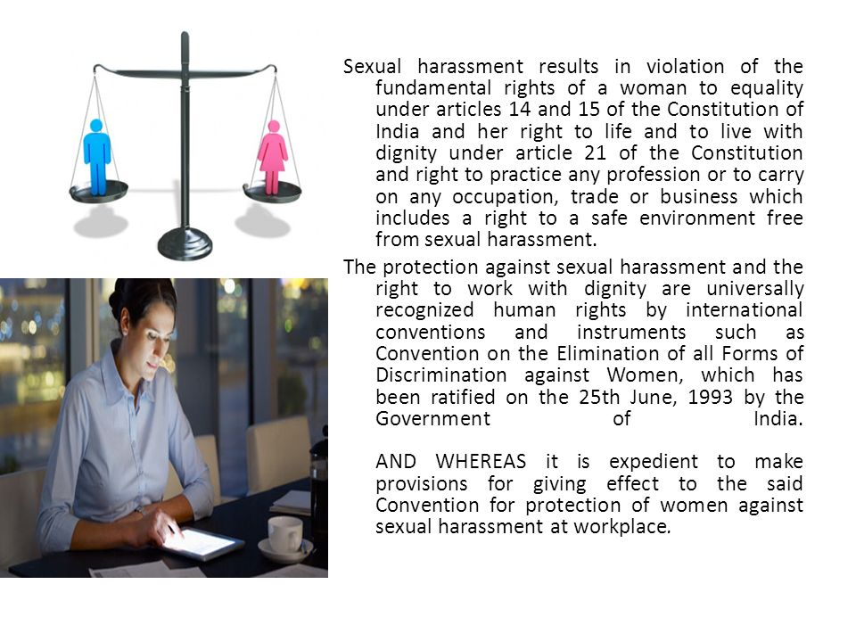 the effect of sexual harassment in Sexual harassment is bullying or coercion of a sexual nature and the unwelcome or inappropriate promise of rewards in exchange for sexual favors.