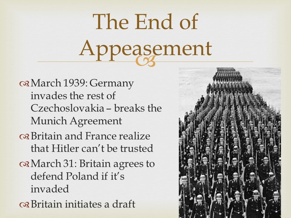 was britains policy of appeasement justified Appeasement is defined as to make calm or quiet, especially conciliate (a potential aggressor) by making concessions appeasement is basically avoiding a war at all costs when the decision was made to appease hitler the main character involved was neville chamberlain.