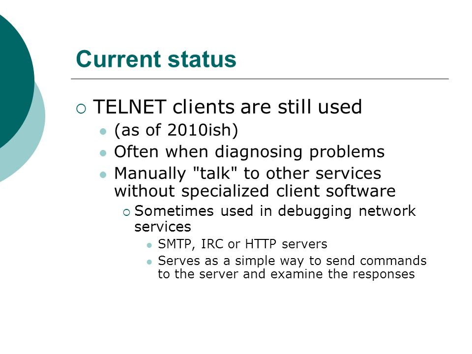 Current status TELNET clients are still used (as of 2010ish)