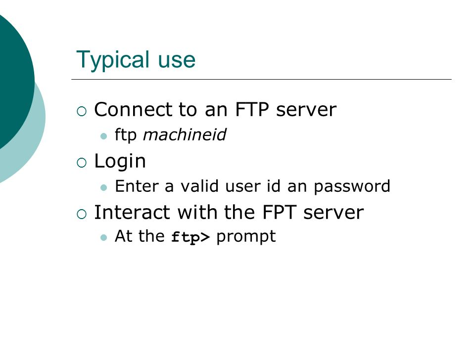 Typical use Connect to an FTP server Login