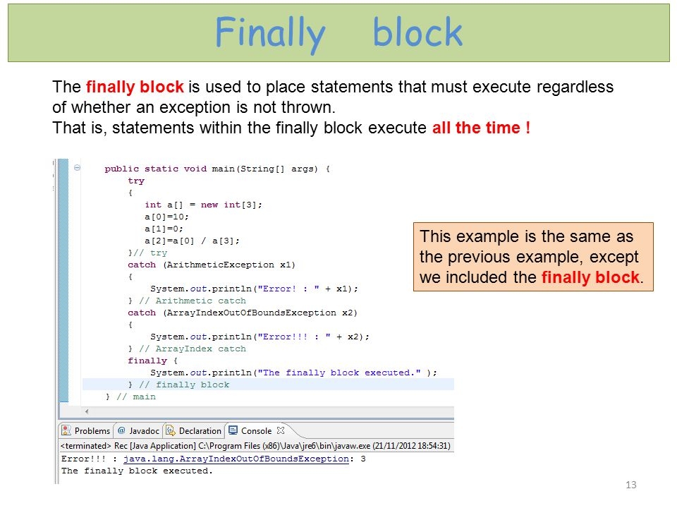Finally block The finally block is used to place statements that must execute regardless. of whether an exception is not thrown.