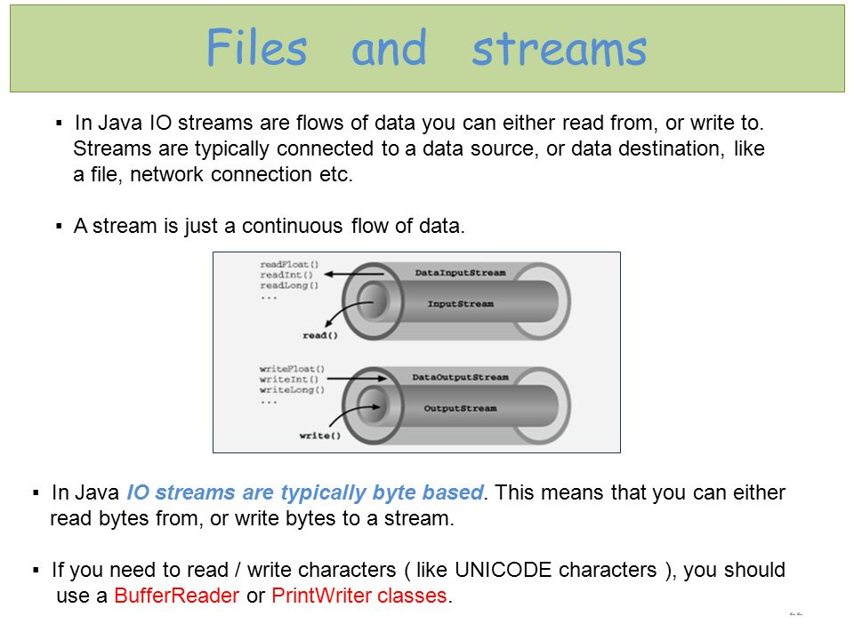 Files and streams ▪ In Java IO streams are flows of data you can either read from, or write to.
