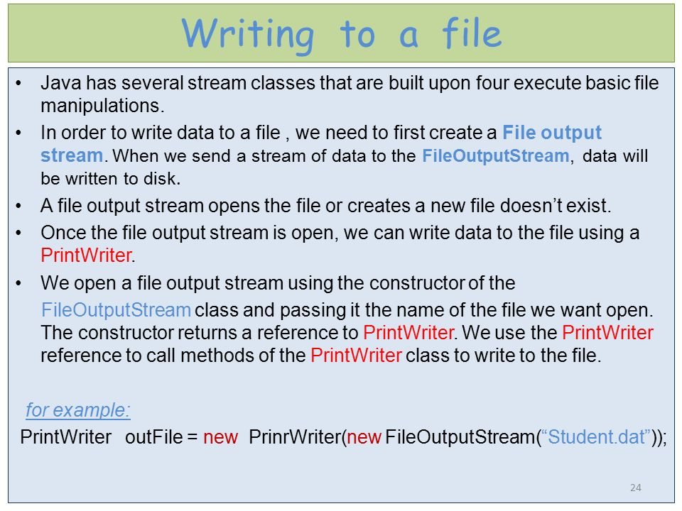 Writing to a file Java has several stream classes that are built upon four execute basic file manipulations.