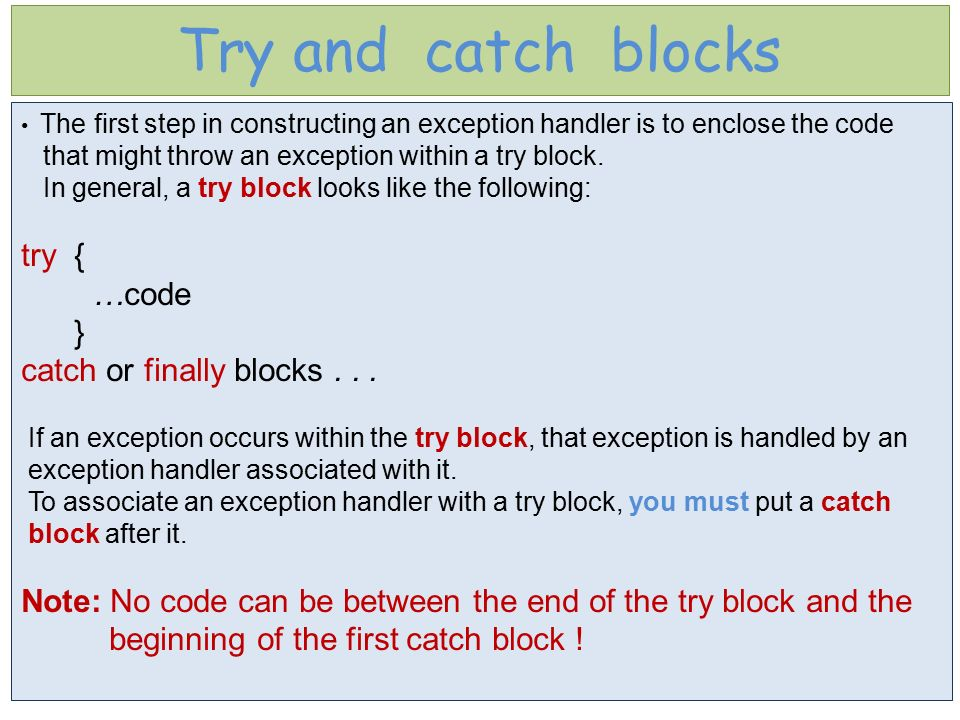 Try and catch blocks try { …code } catch or finally blocks . . .