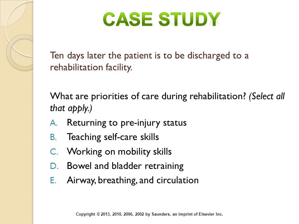 Case Study Ten days later the patient is to be discharged to a rehabilitation facility.