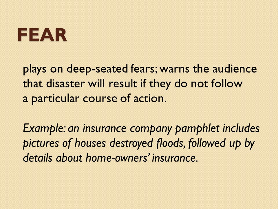 fear plays on deep-seated fears; warns the audience that disaster will result if they do not follow.