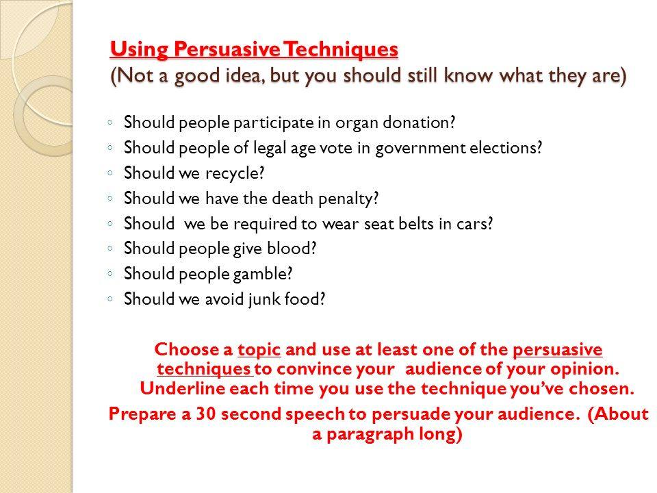 Using Persuasive Techniques (Not a good idea, but you should still know what they are)