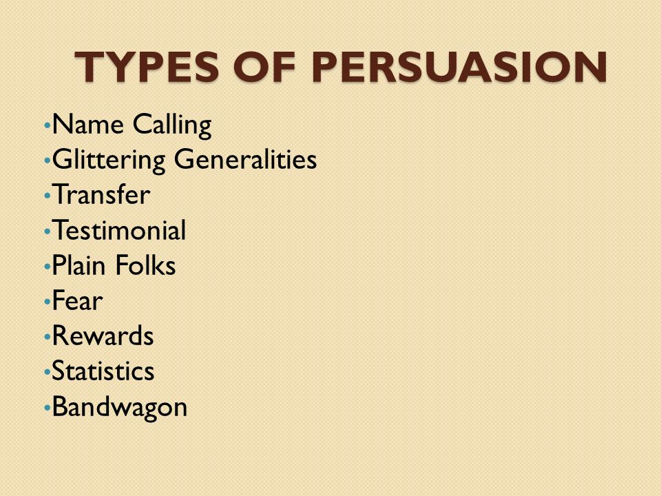 Types of Persuasion Name Calling Glittering Generalities Transfer