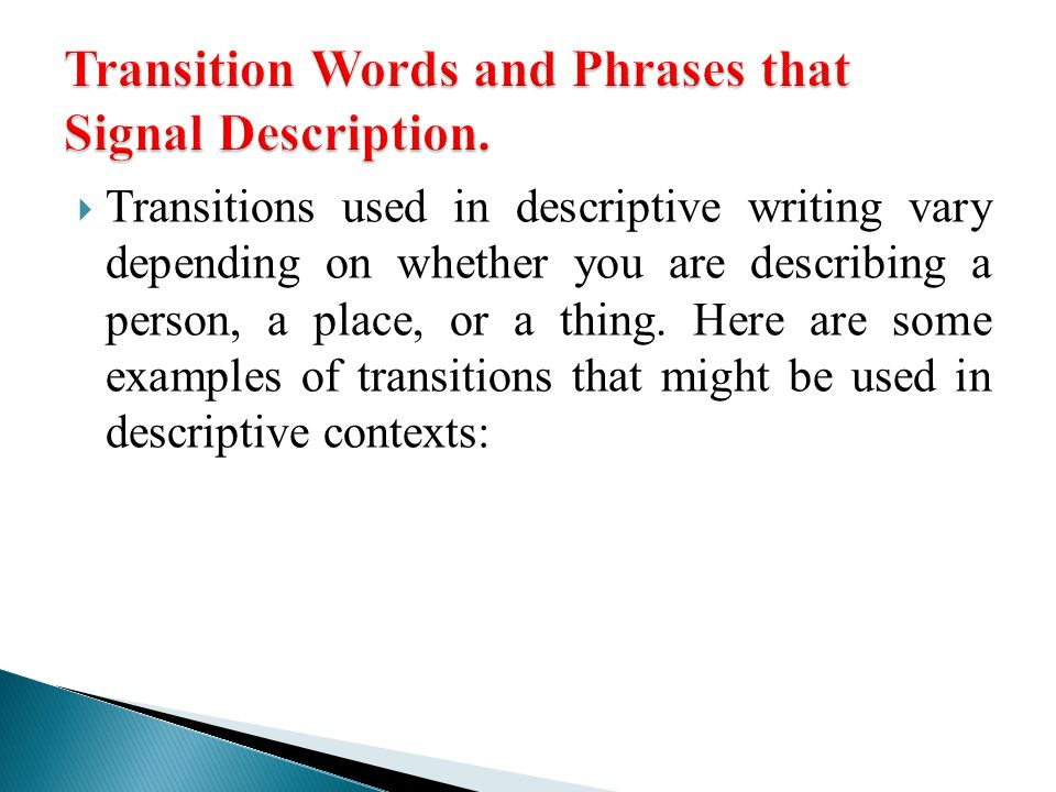 Essay Writing High School Transitions Used In Descriptive Writing Vary Depending On Whether You Are  Describing A Person A Place Or A Thing Here Are Some Examples Of  Transitions  High School Essays Examples also Thesis Of A Compare And Contrast Essay Descriptive Writing  Ppt Video Online Download Essay On Photosynthesis