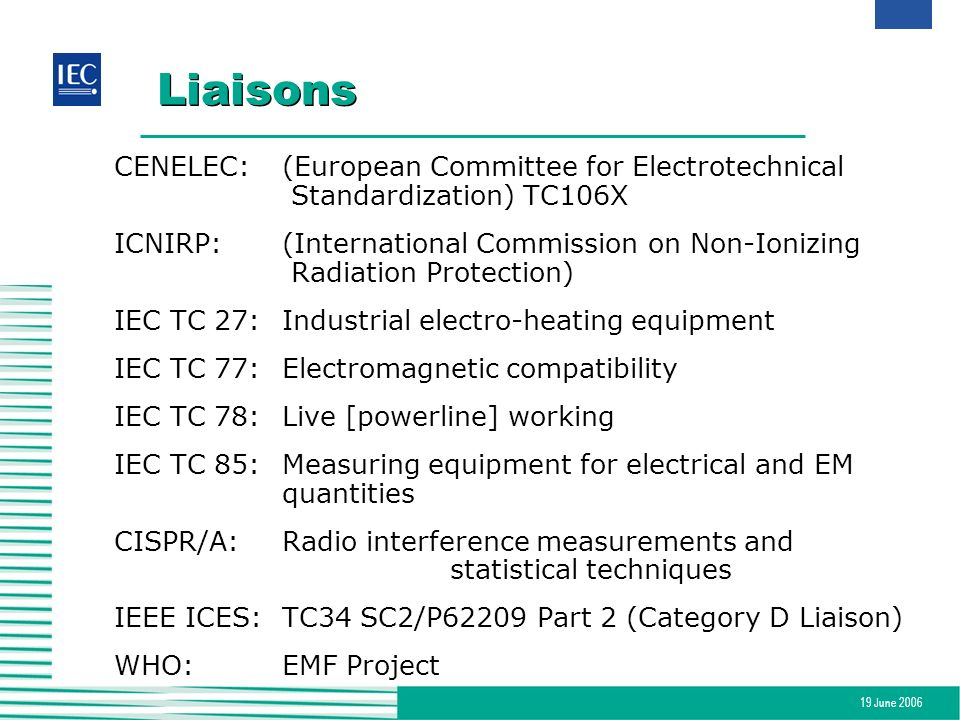 Liaisons CENELEC: (European Committee for Electrotechnical Standardization) TC106X.