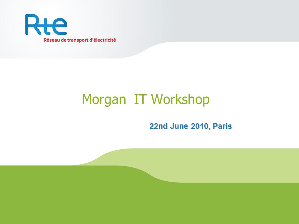 Morgan IT Workshop 22nd June 2010, Paris
