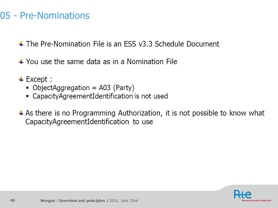 05 - Pre-Nominations The Pre-Nomination File is an ESS v3.3 Schedule Document. You use the same data as in a Nomination File.