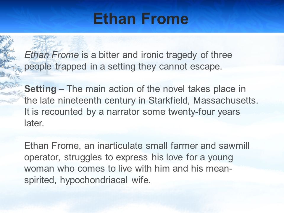 ethan frome point of view essay Ethan frome essay essay by papernerd contributor, high school, 11th grade, october 2001 english: view of the gardens at pavilion colombe,  when the actual story is told, the setting is kept in a winter setting throughout the novel, zeena is associated with the dark and dreary side of winter.