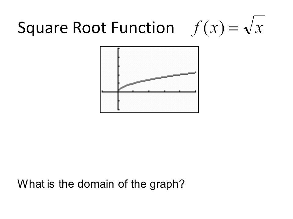 Square Root Function What is the domain of the graph