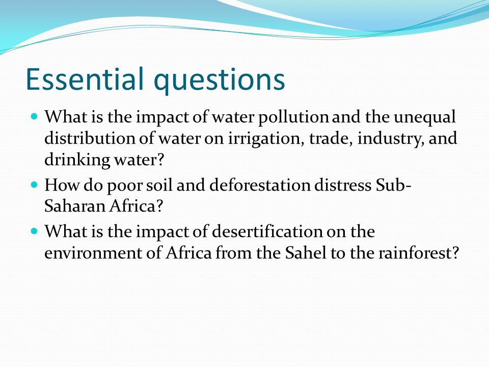 Essential questions What is the impact of water pollution and the unequal distribution of water on irrigation, trade, industry, and drinking water