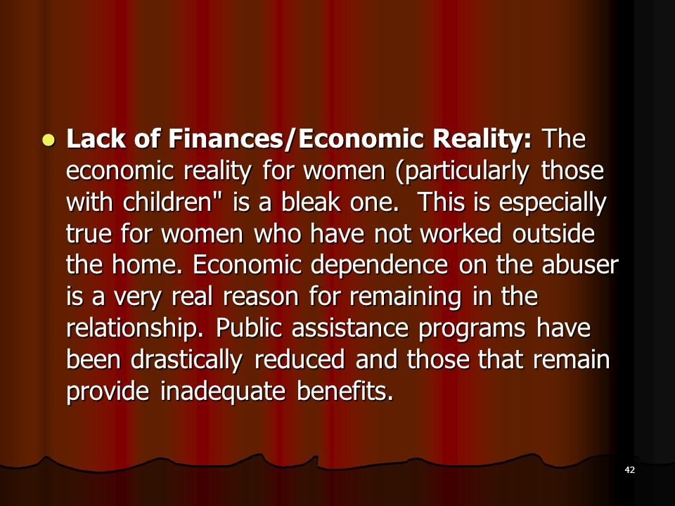 Lack of Finances/Economic Reality: The economic reality for women (particularly those with children is a bleak one.