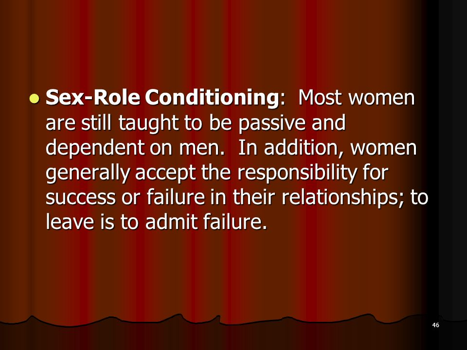 Sex-Role Conditioning: Most women are still taught to be passive and dependent on men.