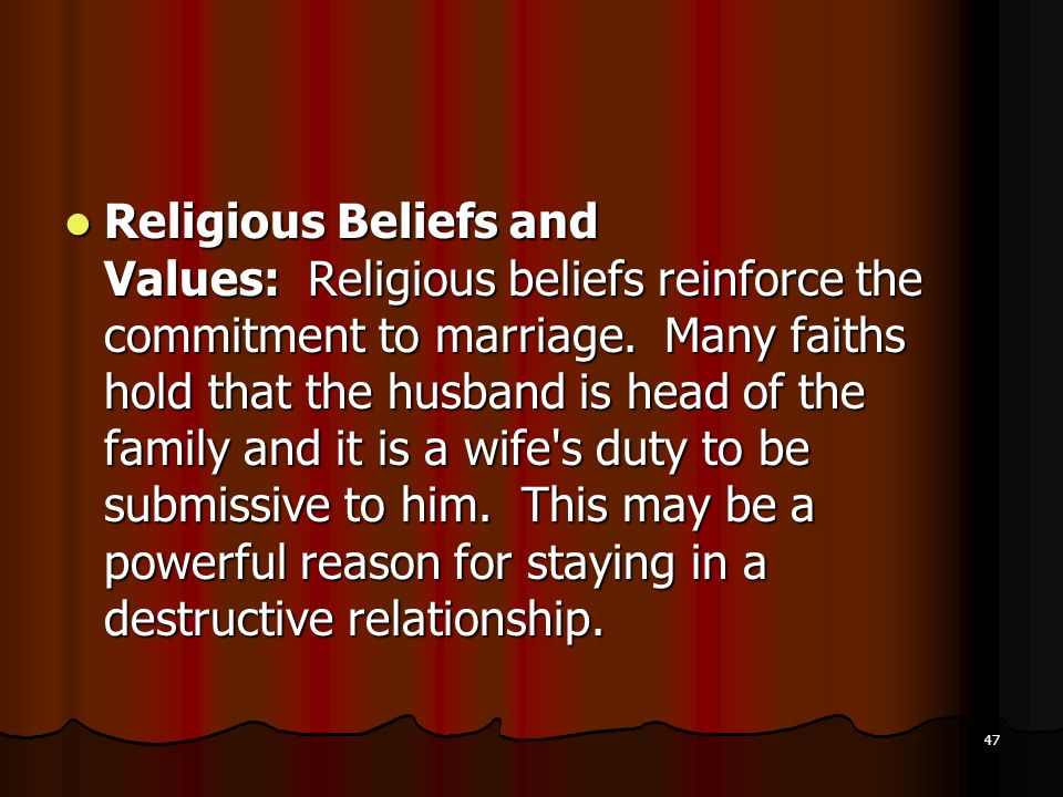 Religious Beliefs and Values: Religious beliefs reinforce the commitment to marriage.