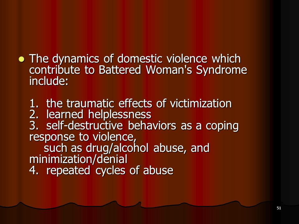 The dynamics of domestic violence which contribute to Battered Woman s Syndrome include: 1.