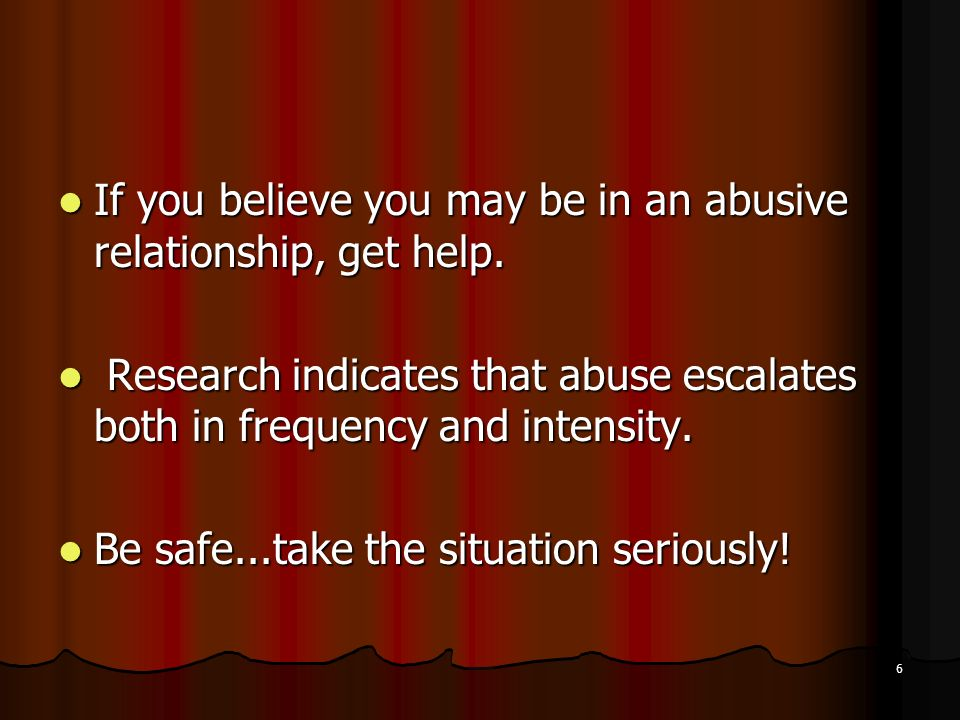 If you believe you may be in an abusive relationship, get help.