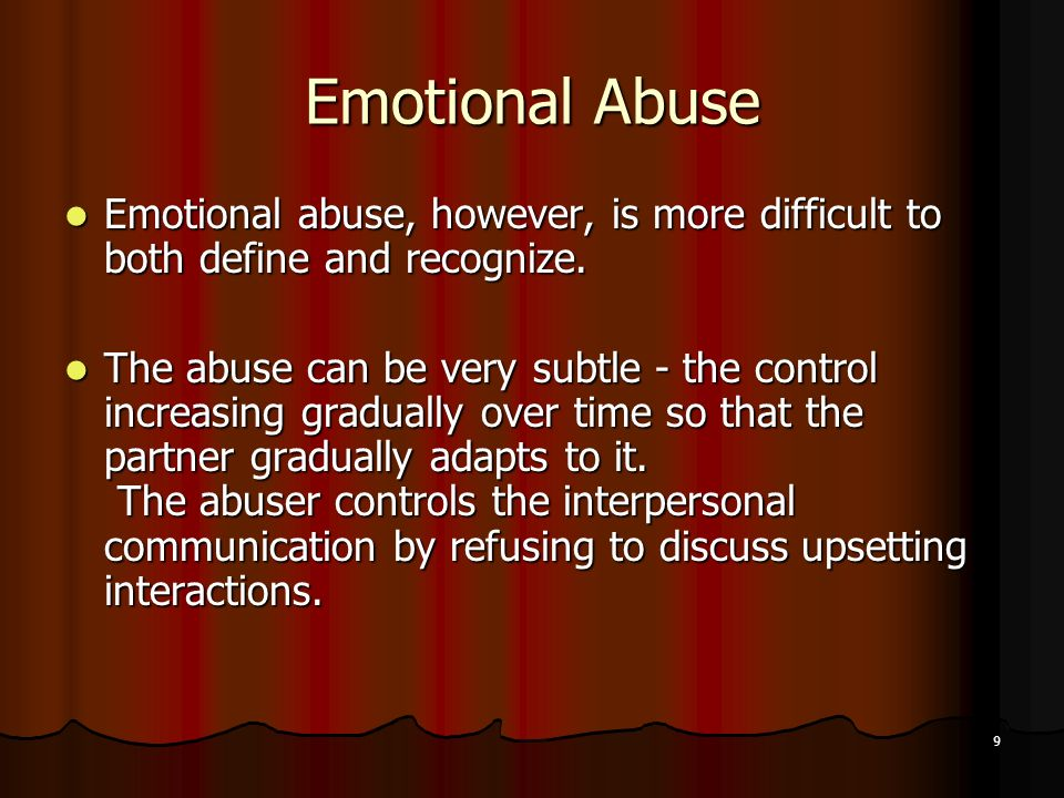 Emotional Abuse Emotional abuse, however, is more difficult to both define and recognize.