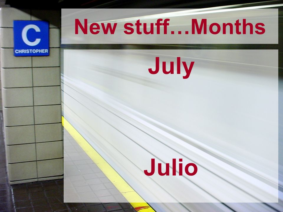 New stuff…Months July Julio