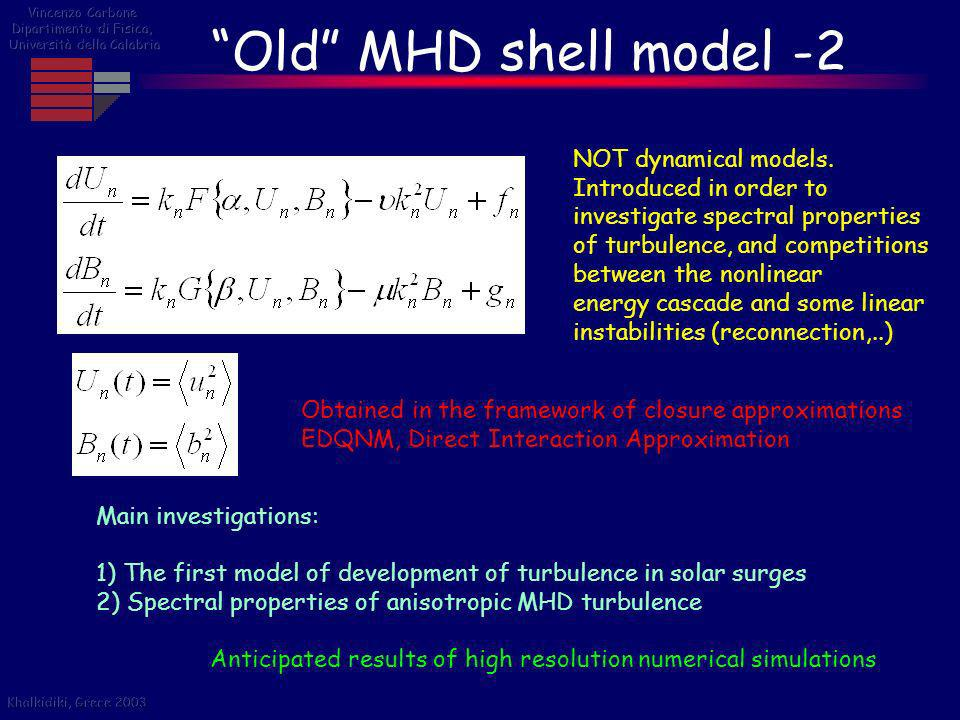 Old MHD shell model -2 NOT dynamical models. Introduced in order to