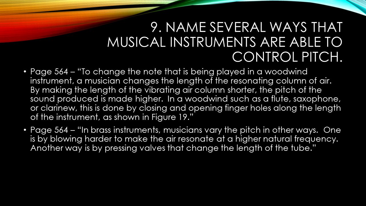 9. Name several ways that musical instruments are able to control pitch.
