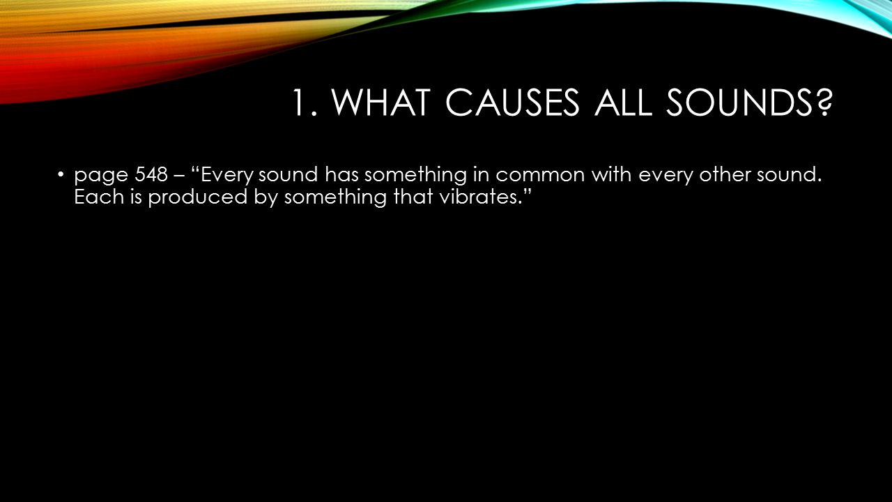 1. What causes all sounds. page 548 – Every sound has something in common with every other sound.