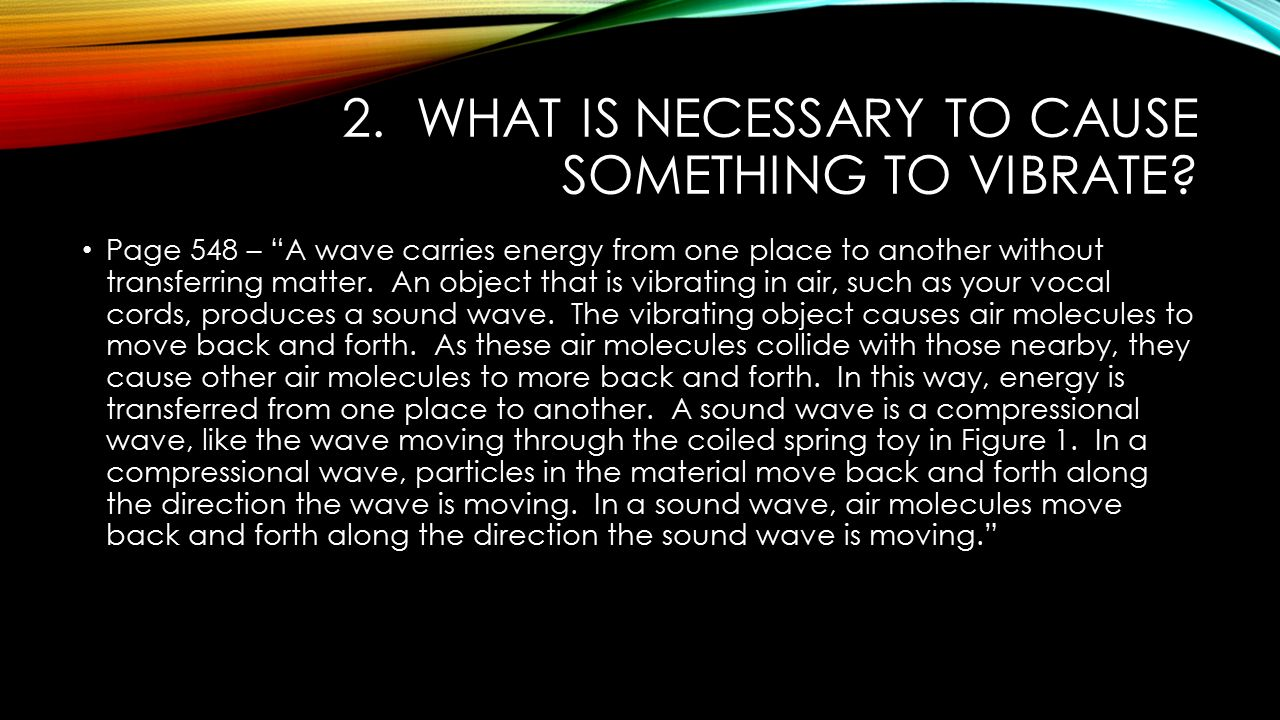 2. What is necessary to cause something to vibrate