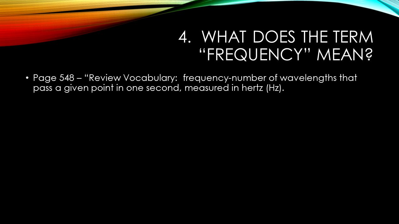 4. What does the term frequency mean