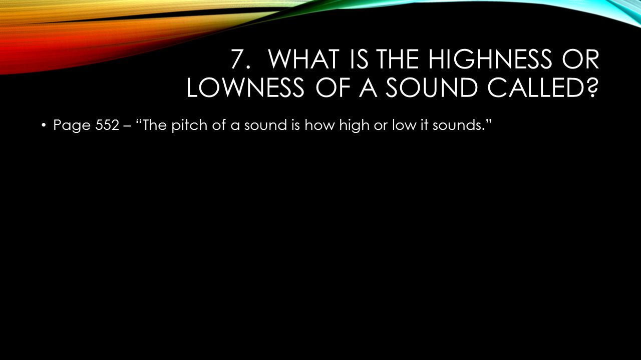 7. What is the highness or lowness of a sound called