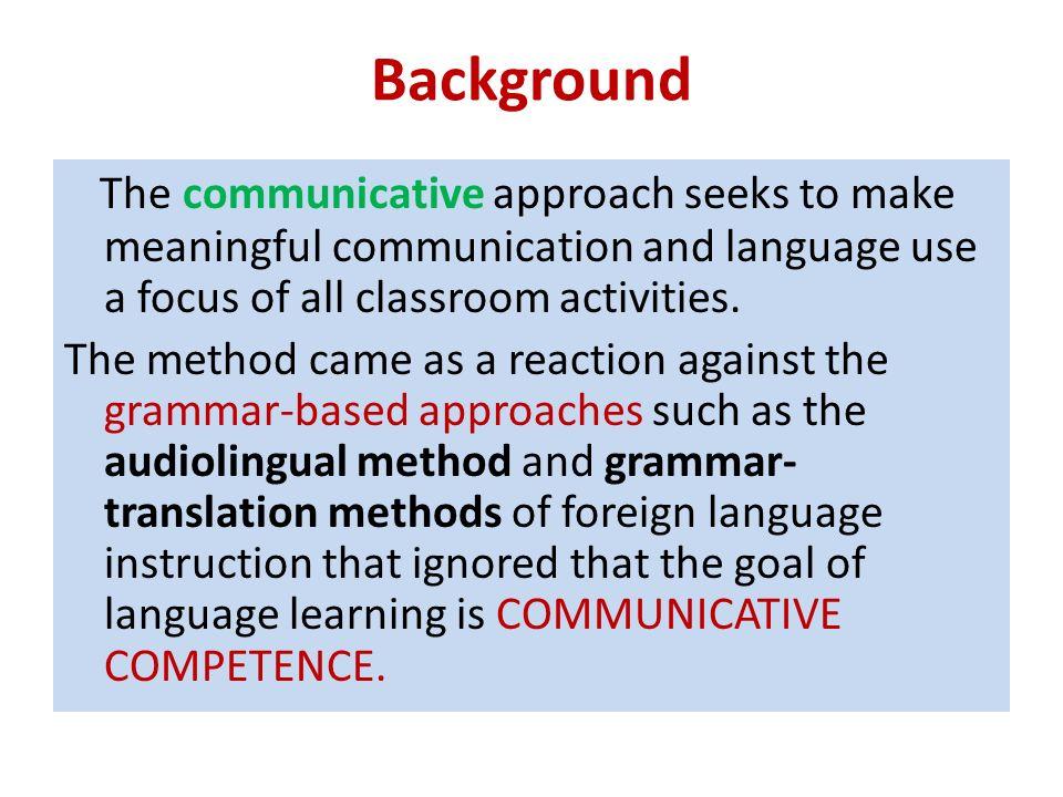 The Communicative Approach Communicative Language Teaching