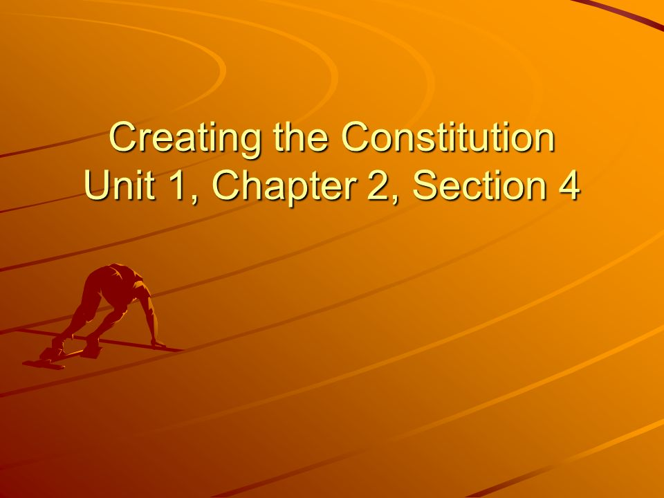 Creating The Constitution Unit 1 Chapter 2 Section 4 Ppt Download
