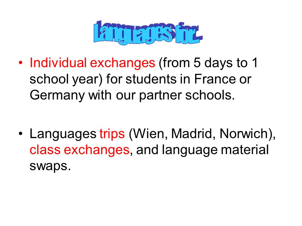 Languages for... Individual exchanges (from 5 days to 1 school year) for students in France or Germany with our partner schools.