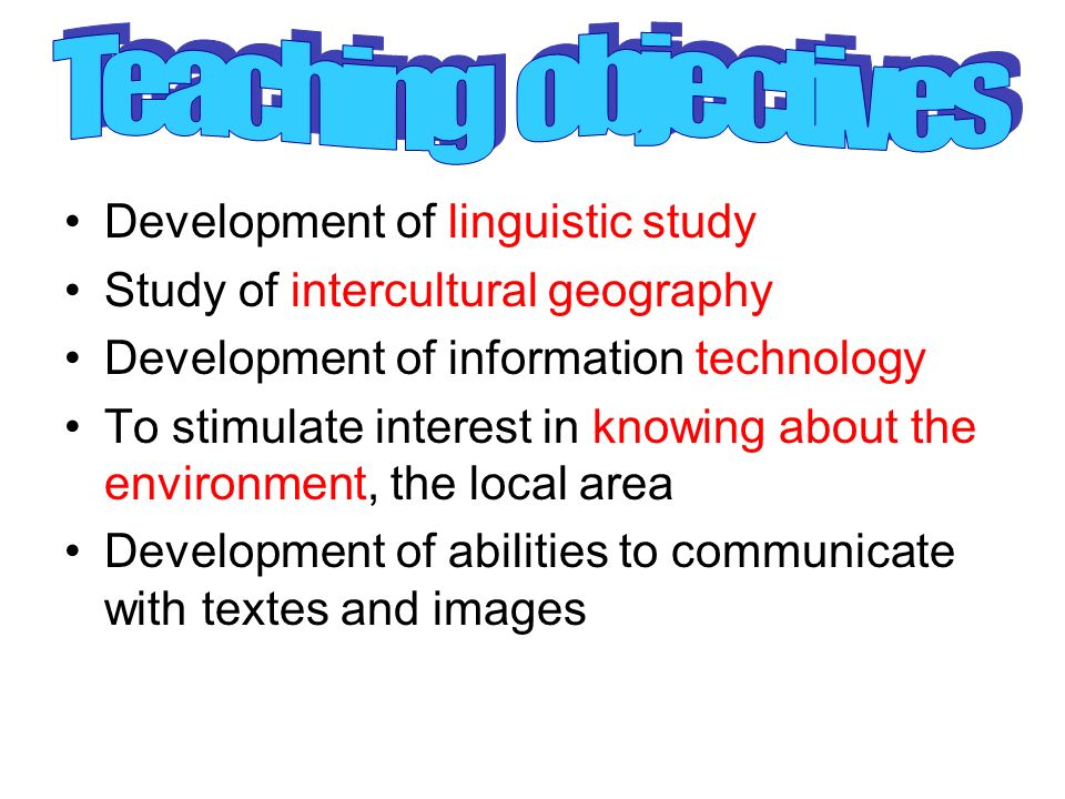 Teaching objectives Development of linguistic study