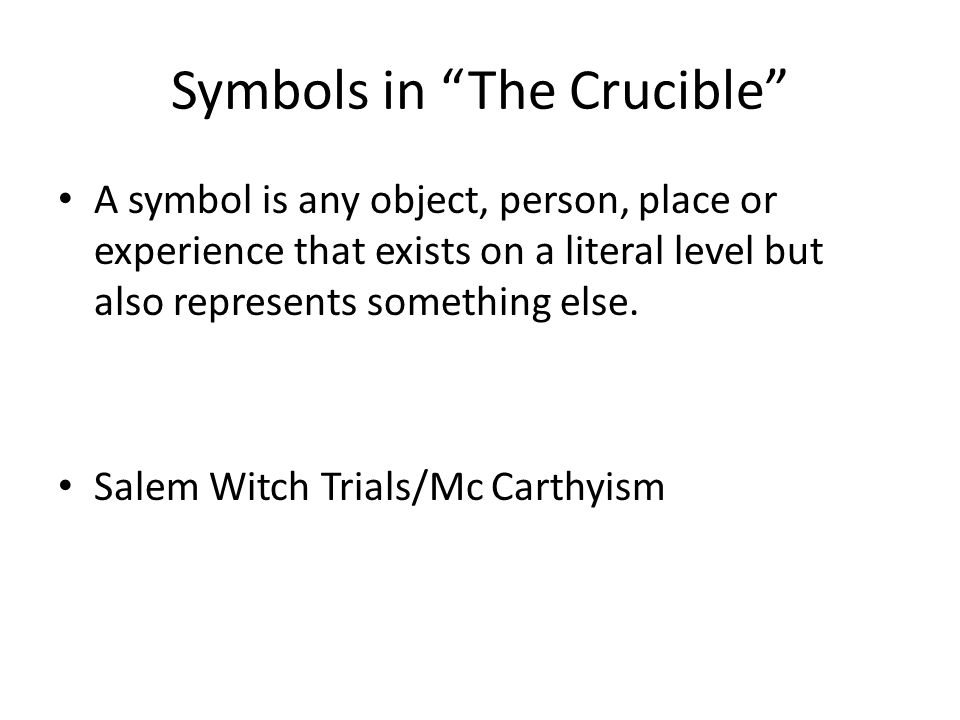 meaning and symbolism in the crucible by The crucible is a play by arthur miller that is set during the time of the salem witch trials some young girls in salem are accused of witchcraft -- said to have ibiblio: arthur miller's the crucible: a guide for teachers washington state university: american literature: the salem witch trials.