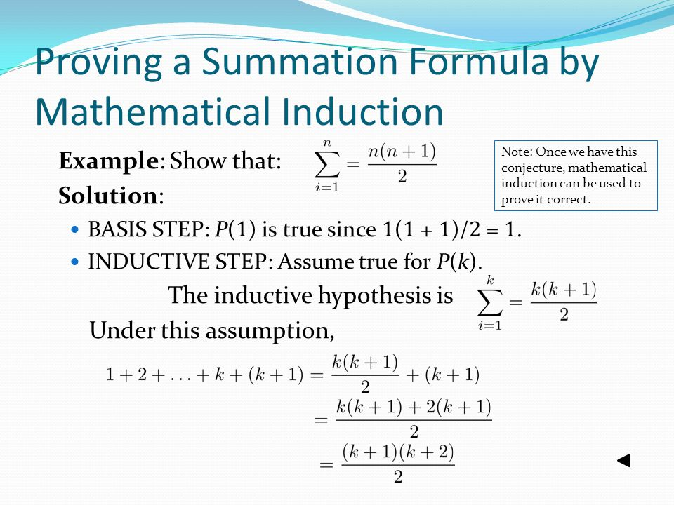 mathematical induction Mathematical induction states that if is a condition and is true, and for a natural number , if then is true, then is true for every positive integer.